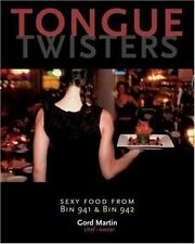 Tongue Twisters : Sexy Food from Bin 941 and Bin 942 by Gord Martin (2004,...