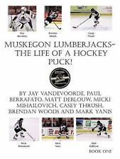 Muskegon Lumberjacks-the Life of a Hockey Puck! by Jay VandeVoorde (2011,...