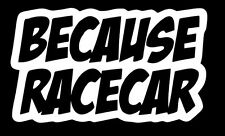 Because Racecar sticker decal stance nation import tuner vinyl  illmotion JDM