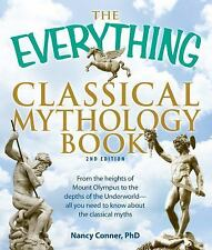 The Everything Classical Mythology Book: From the heights of Mount Olympus to th