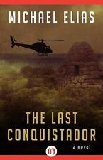 The Last Conquistador: A Novel, Elias, Michael, New Books