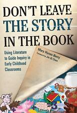 Early Childhood Education: Don't Leave the Story in the Book : Using...