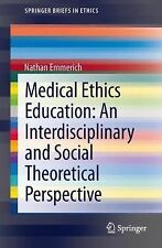 SpringerBriefs in Ethics: Medical Ethics Education : An Interdisciplinary and...