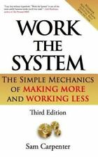 Work the System: The Simple Mechanics of Making More and Working Less Revised t