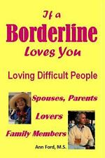 If a Borderline Loves You - Loving Difficult People by Ann Ford (2014,...