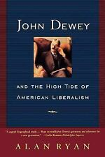 John Dewey : And the High Tide of American Liberalism by Alan Ryan (1997,...