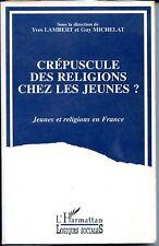 CREPUSCULES DES RELIGIONS CHEZ LES JEUNES - Jeunes et religions en France 1992