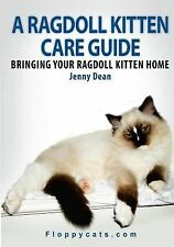 A Ragdoll Kitten Care Guide : Bringing Your Ragdoll Kitten Home by Jenny Dean...