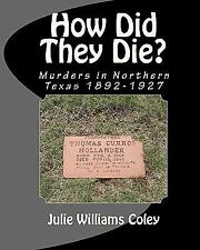 How Did They Die? : Murders in Northern Texas 1892-1927 by Julie Williams...