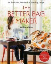 The Better Bag Maker : An Illustrated Handbook of Handbag Design * Techniques, T