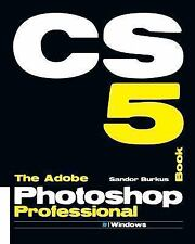 The Adobe Photoshop Cs5 Professional Book : Buy This Book, Get a Job ! by...