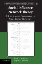 Social Influence Network Theory: A Sociological Examination of Small Group Dynam