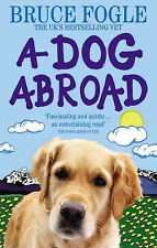 A Dog Abroad: One Man and his Dog Journey into the Heart of Europe, Bruce Fogle