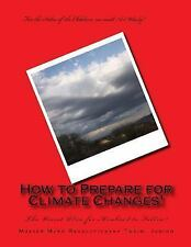 How to Prepare for Climate Changes! : The Wisest Plan for Mankind to Follow!...