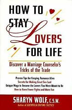 How to Stay Lovers for Life : Discover a Marriage Counselor's Tricks of the Trad