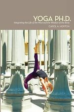 Yoga Ph.D.: Integrating the Life of the Mind and the Wisdom of the Body