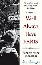 We'll Always Have Paris: Trying and Failing to be French by Emma Beddington...