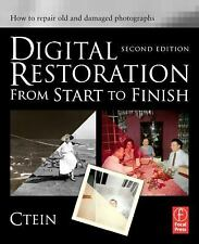 Digital Restoration from Start to Finish, Second Edition: How to repair old and