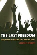 The Last Freedom : Religion from the Public School to the Public Square by...