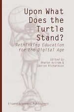 Upon What Does the Turtle Stand? : Rethinking Education for the Digital Age...