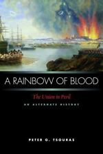 A Rainbow of Blood: The Union in Peril An Alternate History by Tsouras, Peter