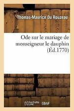 Ode Sur le Mariage de Monseigneur le Dauphin by Du Rouzeau-T-M (2014, Paperback)