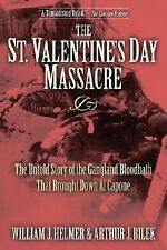 The St. Valentine's Day Massacre : The Untold Story of the Gangland Bloodbath...