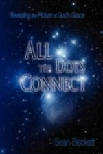 All the Dots Connect : Revealing the Picture of God's Grace by Sean Beckett...