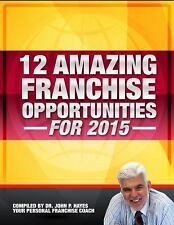12 Amazing Franchise Opportunities For 2015 by John Hayes (2014, Paperback)