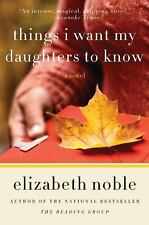 G, Things I Want My Daughters to Know: A Novel, Elizabeth Noble, 006168659X, Boo