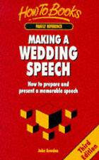 John Bowden Making a Wedding Speech: How to Prepare and Present a Memorable Addr