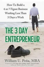 The 3 Day Entrepreneur : How to Build a 6 or 7 Figure Business Working Less...