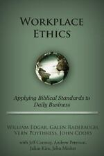 Workplace Ethics : Applying Biblical Standards to Daily Business by Galen...
