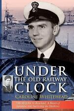 Under the Old Railway Clock : Reminiscences of a Time, a Place, and a Very...