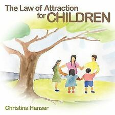 The Law of Attraction for Children by Christina Hanser (2010, Paperback)
