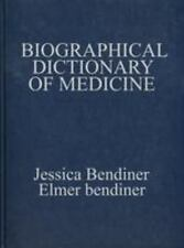 Biographical Dictionary of Medicine by Elmer Bendiner and Jessica Bendiner...