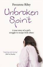 Unbroken Spirit: A true story of a girl's struggle to escape from abuse: The Tru