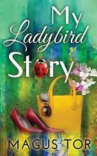 My Ladybird Story : The Growing Pains of a Transgender by Magus Tor (2015,...