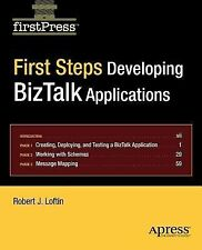 First Steps: Developing BizTalk Applications by Loftin, Robert