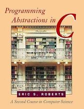 Programming Abstractions in C: A Second Course in Computer Science, Roberts, Eri