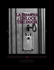 La Shawna - Unlock the Door by La Shawna Griffith (2015, Paperback)