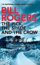 The National Crime Agency: The Pick, the Spade and the Crow 1 by Bill Rogers...