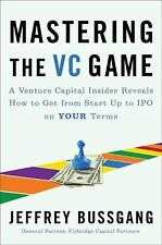 Mastering the VC Game: A Venture Capital Insider Reveals How to Get from Start-u
