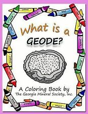 What Is a Geode? : A Coloring Book by the Georgia Mineral Society, Inc (2014,...