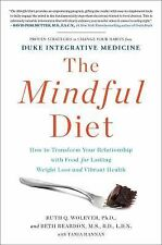 The Mindful Diet: How to Transform Your Relationship with Food for Lasting Weigh
