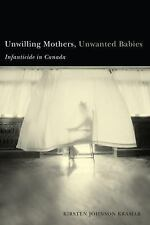 Unwilling Mothers, Unwanted Babies: Infanticide In Canada (Law & Society)