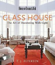 Glass House: The Art of Decorating with Light (House Beautiful) Petersen, C. J.