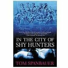 In the City of Shy Hunters by Tom Spanbauer (2002, Paperback, Reprint)