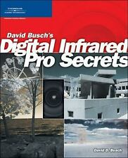 David Busch's Digital Photography Guides: Digital Infrared Pro Secrets by...
