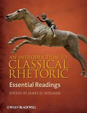 An Introduction to Classical Rhetoric: Essential Readings by Williams, James D.